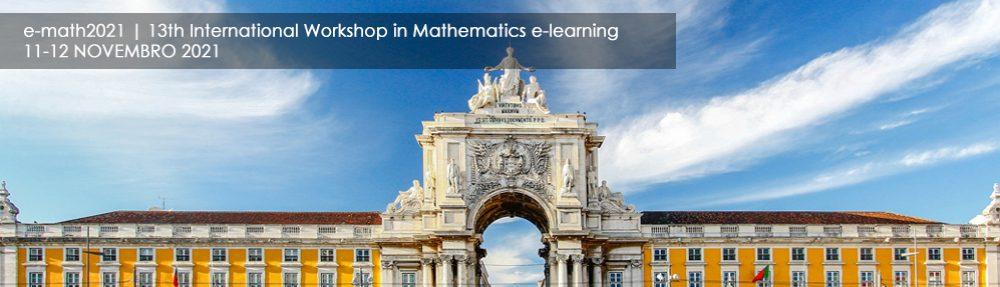 13th International Workshop in Mathematics e-Learning, e-math 2021